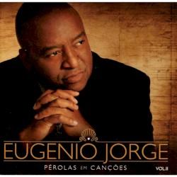 Eugenio Jorge - Porque ele vive