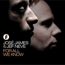 For All We Know by José James  &   Jef Neve