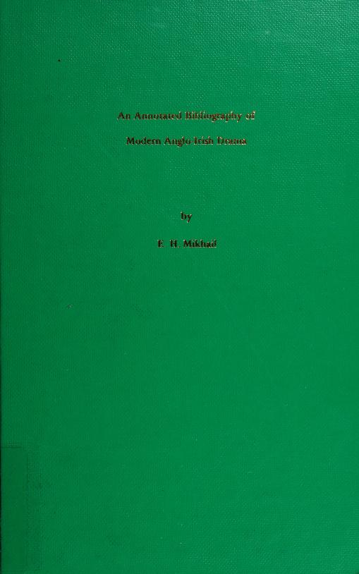 An annotated bibliography of modern Anglo-Irish drama by E. H. Mikhail