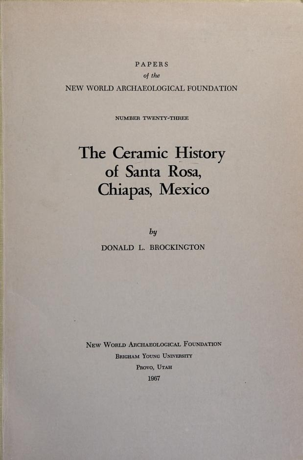 The ceramic history of Santa Rosa, Chiapas, Mexico by Donald L. Brockington