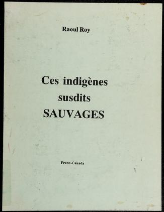 Cover of: Ces indigènes susdits sauvages | Raoul Roy