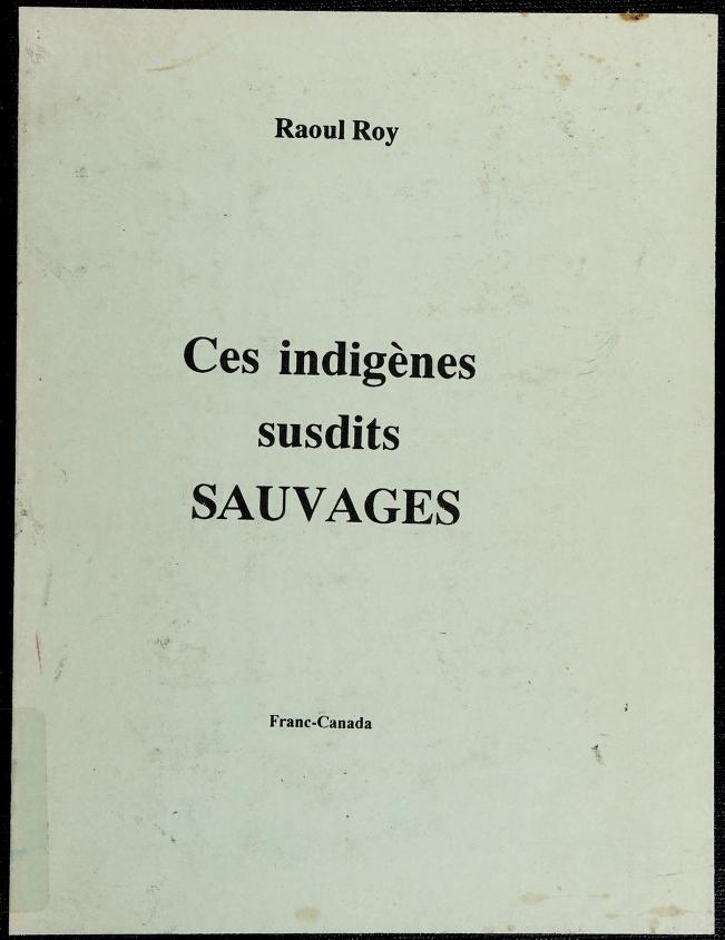Ces indigènes susdits sauvages by Raoul Roy