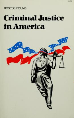 Cover of: Criminal justice in America   Roscoe Pound