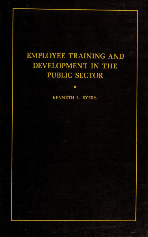 Employee training and development in the public sector by edited by Kenneth T. Byers.