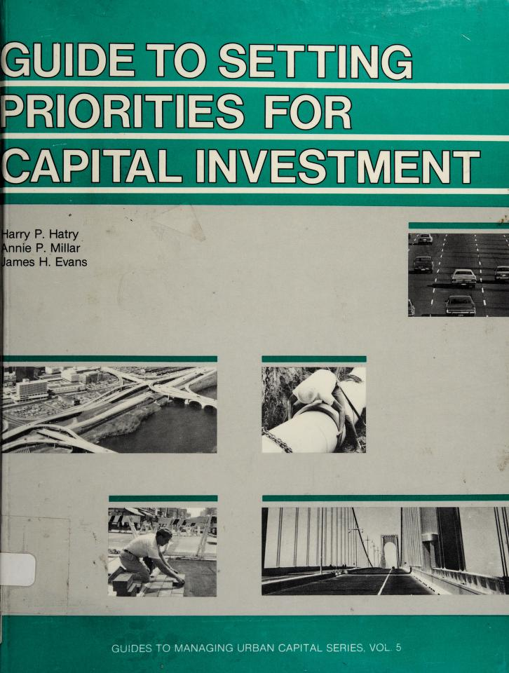 Guide to setting priorities for capital investment by Harry P. Hatry