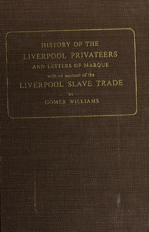 History of the Liverpool privateers and letters of marque by Gomer Williams