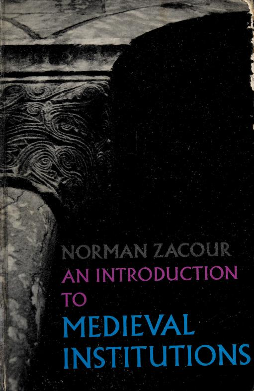 An introduction to medieval institutions by Norman P. Zacour