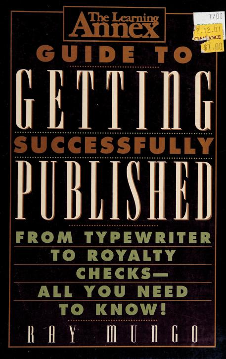 The Learning Annex guide to getting successfully published by Raymond Mungo