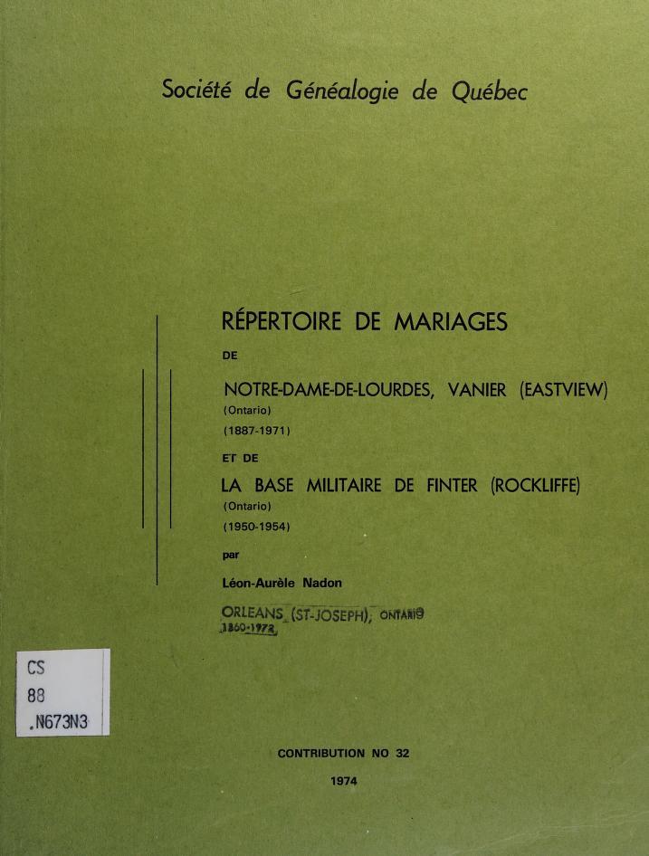 Répertoire de mariages de Notre-Dame-de-Lourdes, Vanier (Eastview) (Ontario), 1887-1971 et de la base militaire de Finter (Rockliffe) (Ontario), 1950-1954 by Léon Nadon
